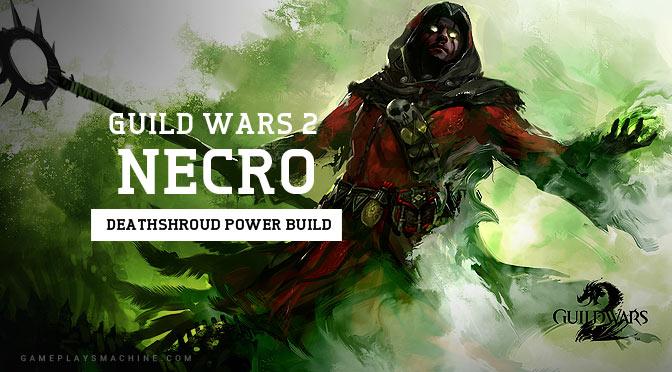 GW2: Necromancer Deathshroud Power Build