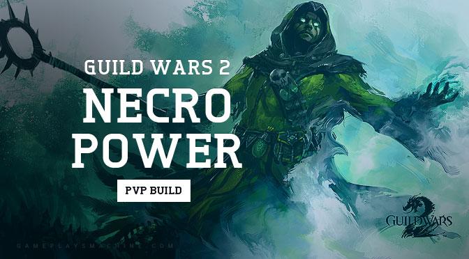 GW2 Necromancer Power Build sPvP