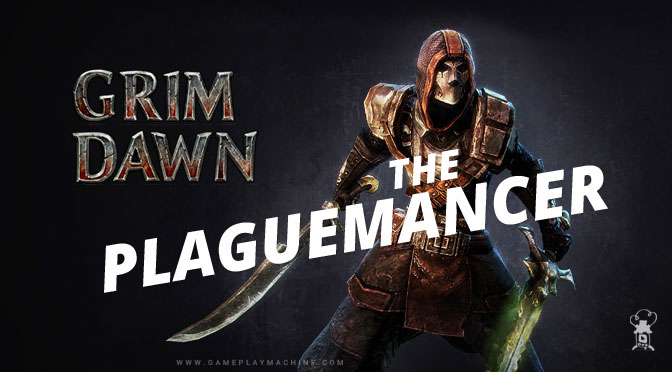 Grim Dawn – The Plaguemancer Build