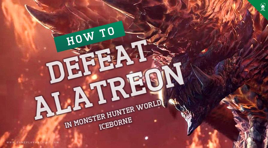 Monster Hunter World - How to defeat Alatreon Guide tutorial nova boss