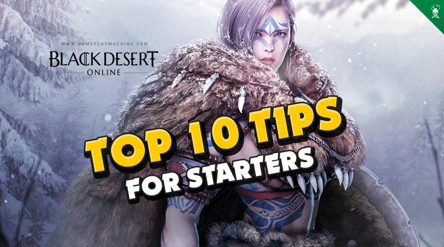 Top 10 tips for starters in Black Desert Online. BDO 10 starting tips